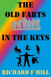 The Old Farts In The Keys ebook by Richard F Hill