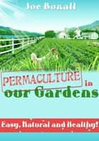 Permaculture in Our Gardens ebook by Joe Boxall