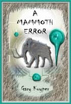 A Mammoth Error ebook by Gary Kuyper