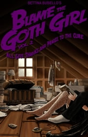 Blame The Goth Girl Vol. 2: All Give Thanks And Praise To The Cure - Blame The Goth Girl, #2 ebook by Bettina Busiello