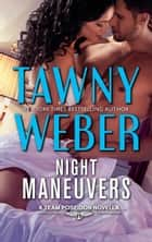 Night Maneuvers - A Team Poseidon Novella ebook by Tawny Weber