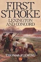 First Stroke: Lexington and Concord ebook by Thomas Fleming