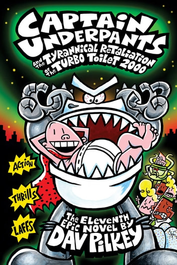 Captain Underpants and the Tyrannical Retaliation of the Turbo Toilet 2000 (Captain Underpants #11) ebook by Dav Pilkey