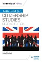 My Revision Notes: AQA GCSE (9-1) Citizenship Studies Second Edition ebook by Mike Mitchell