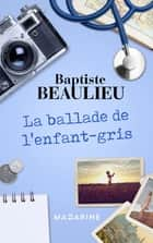 La ballade de l'enfant-gris ebook by Baptiste Beaulieu