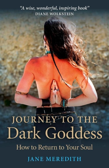 Journey to the Dark Goddess - How to Return to Your Soul ebook by Jane Meredith