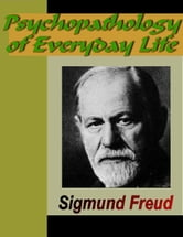 Psychopathology of Everyday Life ebook by Freud, Sigmund