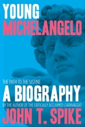 Young Michelangelo ebook by John T. Spike