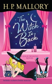 The Witch Is Back (with bonus short story Be Witched) - A Jolie Wilkins Novel ebook by H. P. Mallory