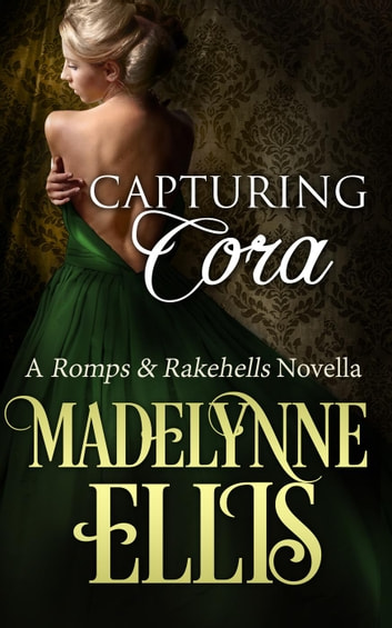 Capturing Cora - Romps & Rakehells, #1 ebook by Madelynne Ellis