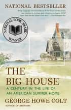 The Big House - A Century in the Life of an American Summer Home ebook by George Howe Colt
