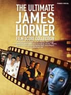 The Ultimate James Horner Film Score Collection ebook by Wise Publications