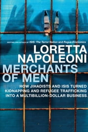 Merchants of Men - How Jihadists and ISIS Turned Kidnapping and Refugee Trafficking into a Multi-Billion Dollar Business ebook by Loretta Napoleoni