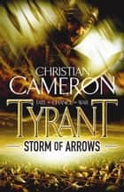 Tyrant: Storm Of Arrows ebook by Christian Cameron