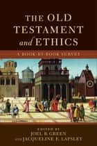 The Old Testament and Ethics ebook by Joel B. Green,Jacqueline E. Lapsley