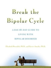 Break the Bipolar Cycle : A Day by Day Guide to Living with Bipolar Disorder ebook by Brondolo, Elizabeth