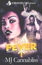 Trap Fever - Trap Fever, #1 ebook by MJ Cannabliss