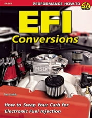 EFI Conversions - How to Swap Your Carb for Electronic Fuel Injection ebook by Tony Candela