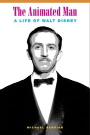 The Animated Man - A Life of Walt Disney ebook by Michael Barrier