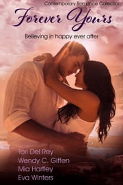 Forever Yours ebook by Tori Del Rey,Wendy C. Giffen,Mia Hartley,Eva Wniters