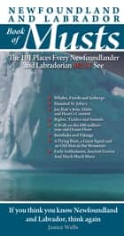 Newfoundland and Labrador Book of Musts - The 101 Places Every NLer MUST See ebook by John MacIntyre, Janice Wells