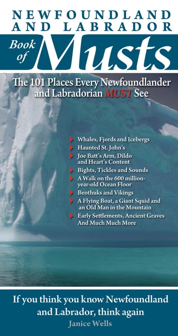 Newfoundland and Labrador Book of Musts: The 101 Places Every NLer MUST See - The 101 Places Every NLer MUST See ebook by Janice Wells