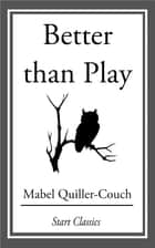 Better than Play ebook by Mabel Quiller-Couch