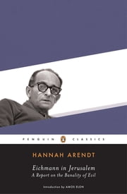Eichmann in Jerusalem - A Report on the Banality of Evil ebook by Hannah Arendt,Amos Elon