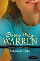 Nothing but Trouble ebook by Susan May Warren