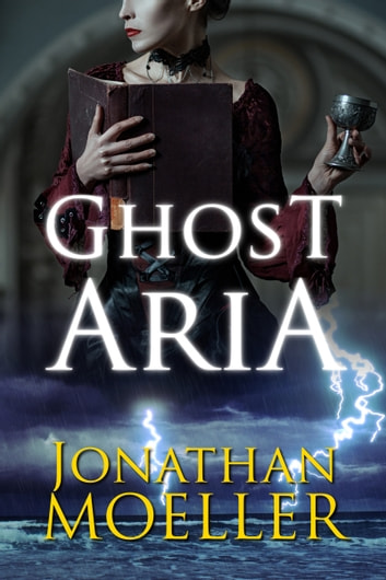 Ghost Aria (World of the Ghosts short story) ebook by Jonathan Moeller