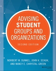 Advising Student Groups and Organizations ebook by Norbert W. Dunkel,John H. Schuh,Nancy E. Chrystal-Green