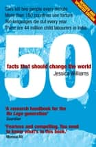 50 Facts That Should Change the World ebook by Jessica Williams