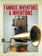 Famous Inventors & Inventions - Children's Books ebook by Speedy Publishing