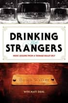 Drinking with Strangers - Music Lessons from a Teenage Bullet Belt ebook by Butch Walker, Matt Diehl
