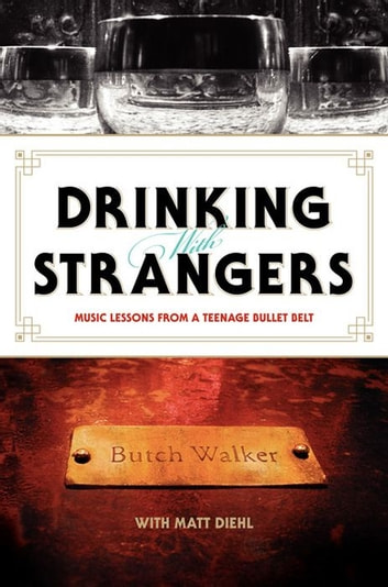 Drinking with Strangers - Music Lessons from a Teenage Bullet Belt ebook by Butch Walker,Matt Diehl
