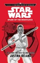 Journey to Star Wars: The Rise of Skywalker: Spark of the Resistance ebook by Justina Ireland