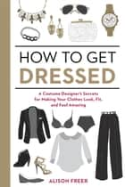 How to Get Dressed ebook by Alison Freer