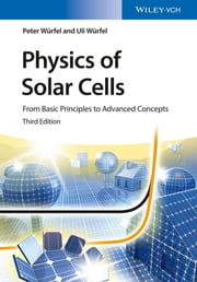 Physics of Solar Cells - From Basic Principles to Advanced Concepts ebook by Peter Würfel,Uli Würfel