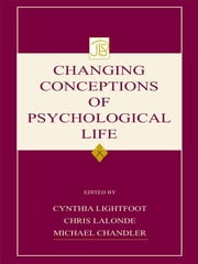 Changing Conceptions of Psychological Life ebook by Cynthia Lightfoot,Michael Chandler,Chris Lalonde
