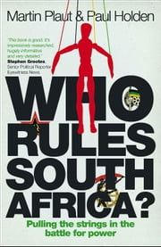 Who Rules South Africa? - Pulling the strings in the battle for power ebook by Martin Plaut,Paul Holden