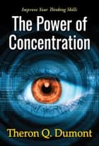 The Power of Concentration ebook by Theron Q. Dumont, Digital Fire