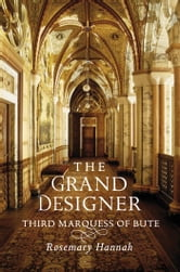 The Grand Designer - Third Marquess of Bute ebook by Rosemary Hannah