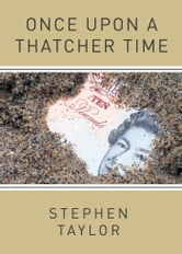 Once Upon A Thatcher Time ebook by Stephen Taylor