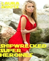 Shipwrecked Super Heroines ebook by Laura Knots