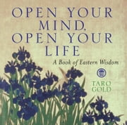 Open Your Mind, Open Your Life - A Book of Eastern Wisdom ebook by Taro Gold