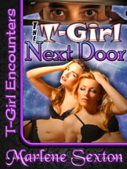 The T-Girl Next Door (T-Girl Encounters) - Transsexual Erotica ebook by Marlene Sexton