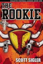 The Rookie - Galactic Football League, Volume 1 ebook by Scott Sigler