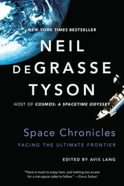 Space Chronicles: Facing the Ultimate Frontier ebook by Neil deGrasse Tyson,Avis Lang