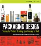 Packaging Design - Successful Product Branding From Concept to Shelf ebook by Marianne R. Klimchuk, Sandra A. Krasovec