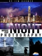 Improve Your Night Photography ebook by Jim Harmer